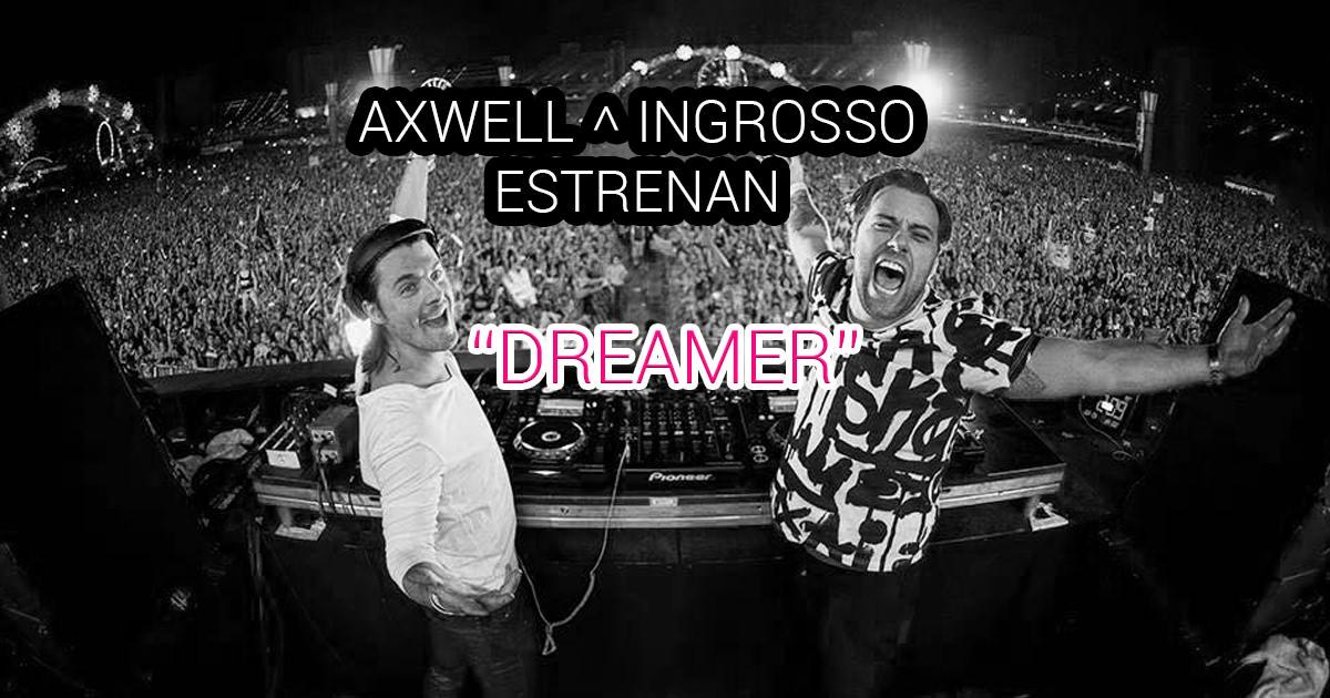 """Axwell Ʌ Ingrosso estrenan """"DREAMER"""""""