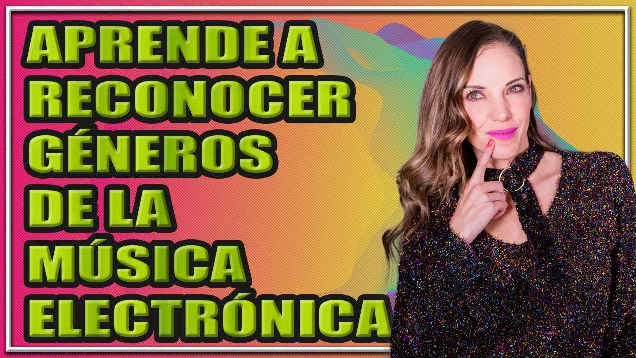 APRENDE A RECONOCER GÉNEROS DE MÚSICA ELECTRÓNICA