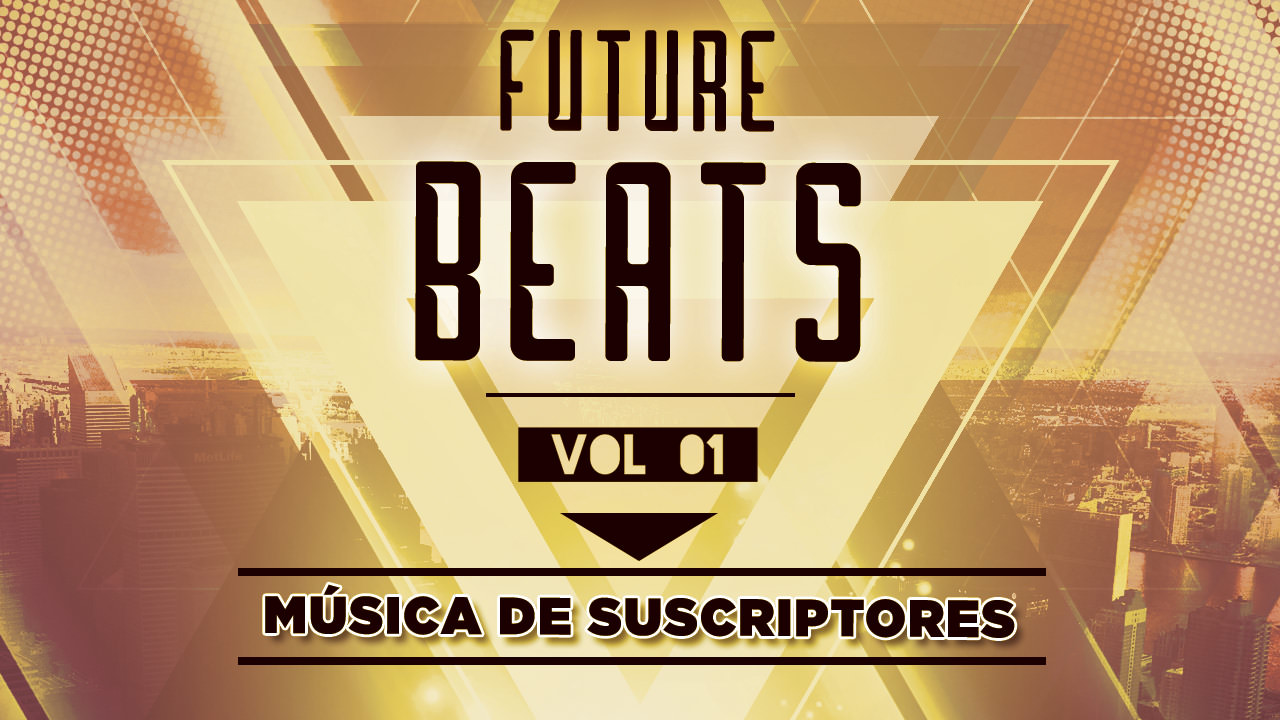 FUTURE BEATS. MÚSICA DE SUSCRIPTORES VOL. 01