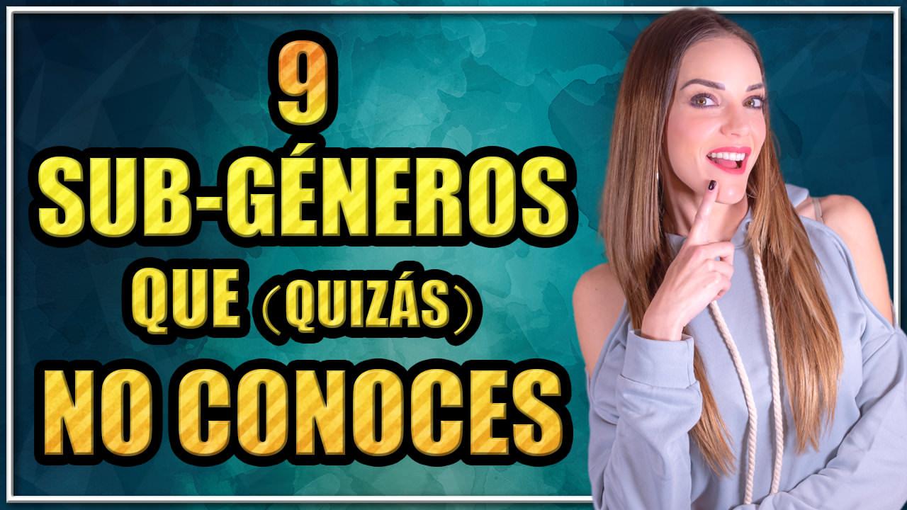 9 SUB-GÉNEROS QUE QUIZÁS NO CONOCÍAS