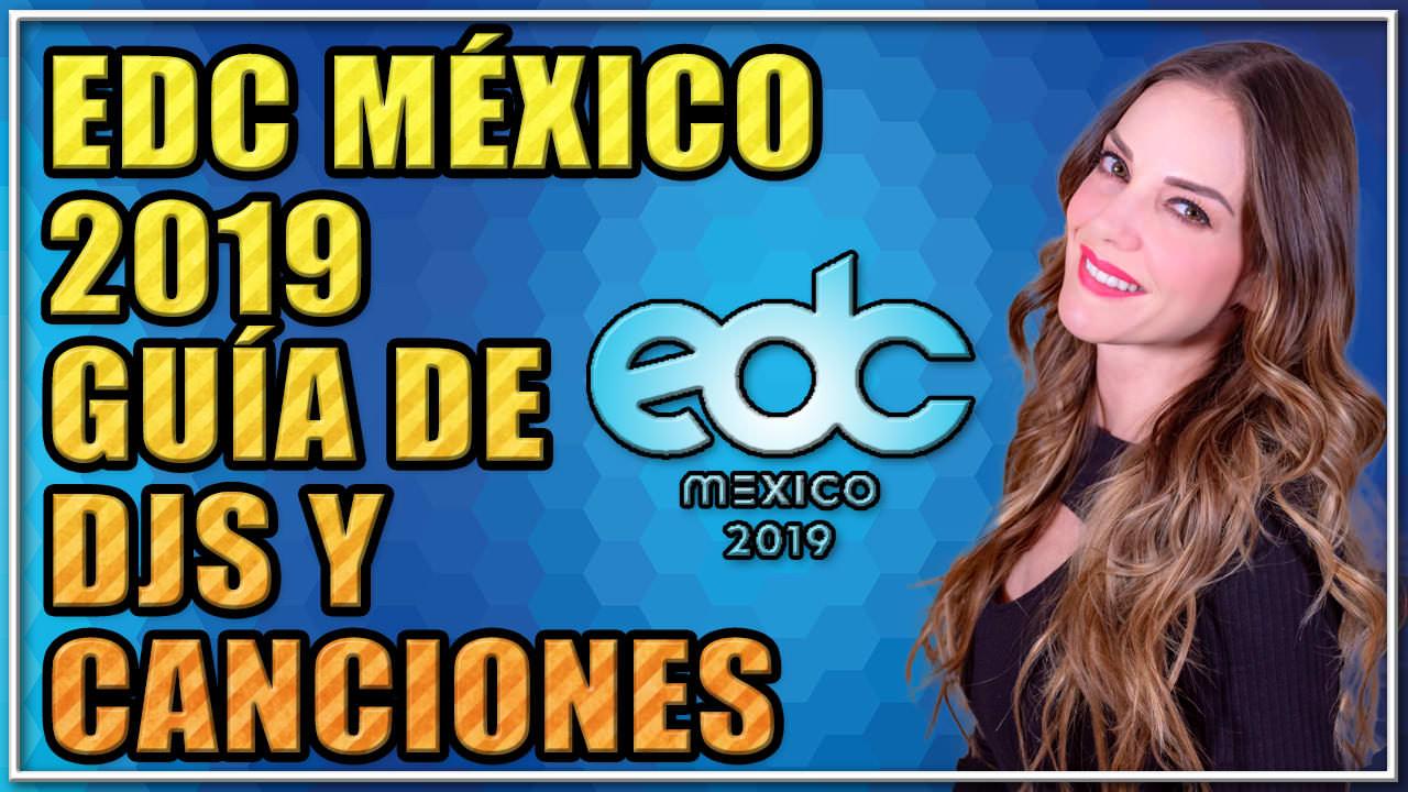 EDC MÉXICO 2019 GUIA DE DJS Y CANCIONES