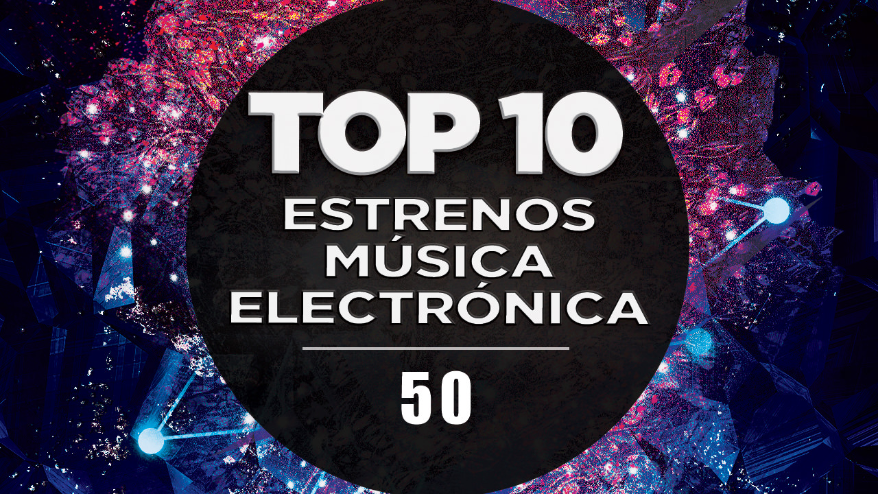 MÚSICA ELECTRÓNICA 2019   TOP 10 (50)