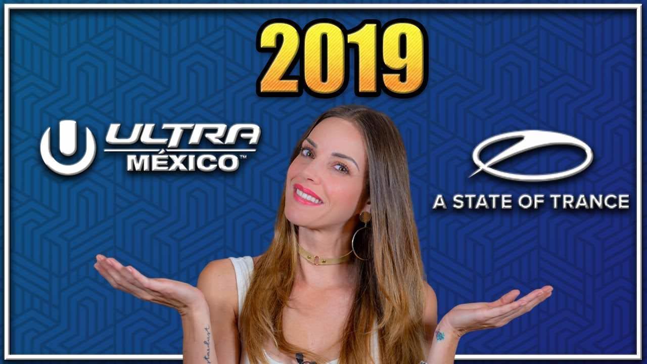 ¿ASOT Y ULTRA MEXICO 2019? | PROXIMOS FESTIVALES 2019