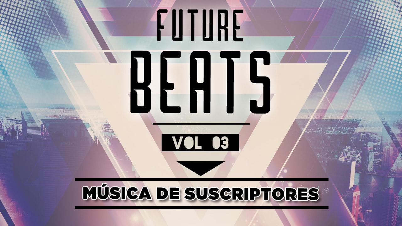 FUTURE BEATS VOL 03   MÚSICA ELECTRÓNICA DE SUSCRIPTORES