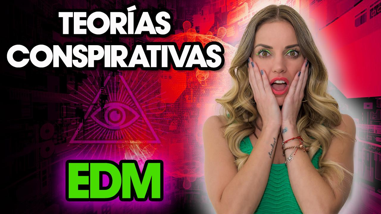 TEORÍAS CONSPIRATIVAS DEL EDM